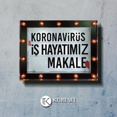 Koronavirüs ve İş Hayatımız